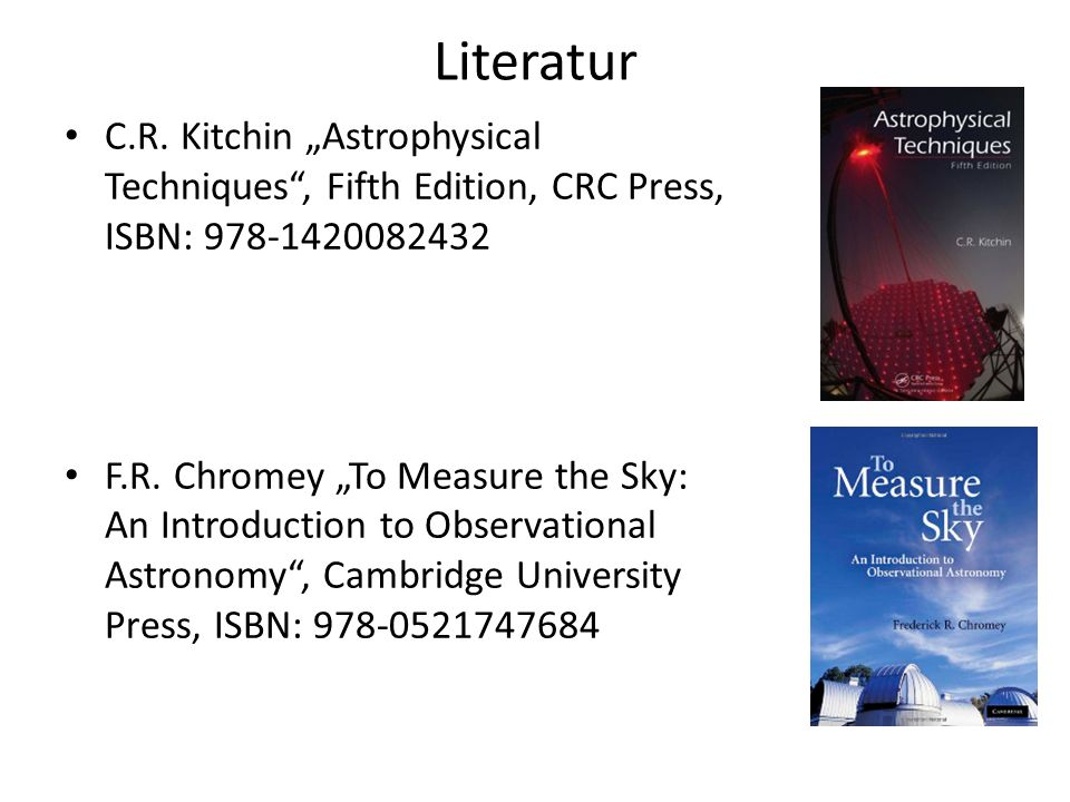 "Literatur C.R. Kitchin ""Astrophysical Techniques , Fifth Edition, CRC Press, ISBN: 978-1420082432."