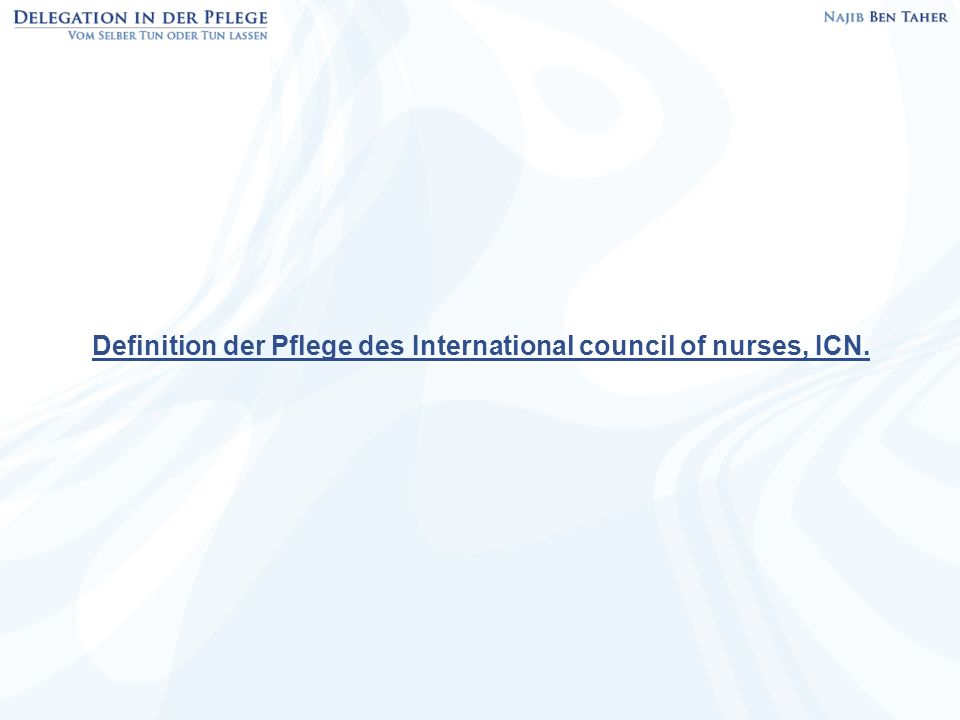 Definition der Pflege des International council of nurses, ICN.