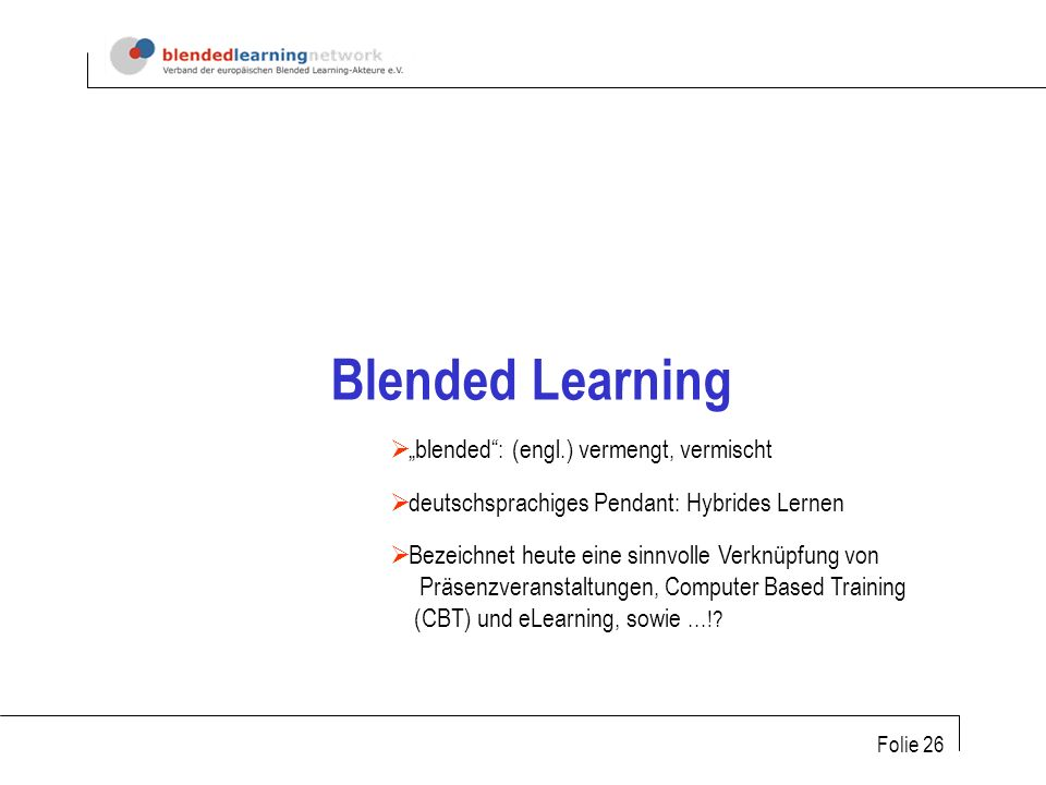 "Blended Learning ""blended : (engl.) vermengt, vermischt"