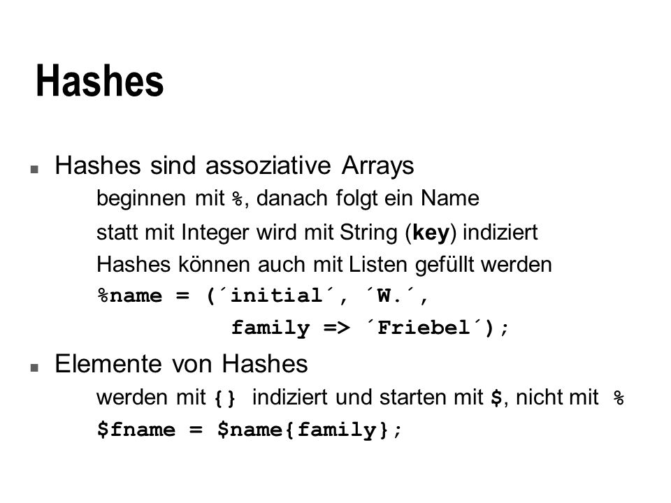 Hashes Hashes sind assoziative Arrays Elemente von Hashes