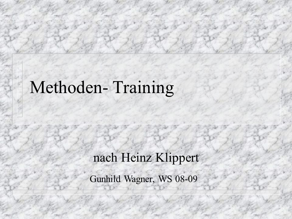 Methoden- Training nach Heinz Klippert Gunhild Wagner, WS 08-09