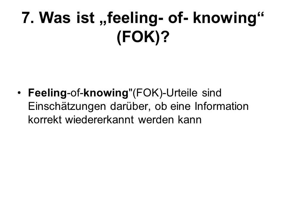 "7. Was ist ""feeling- of- knowing (FOK)"