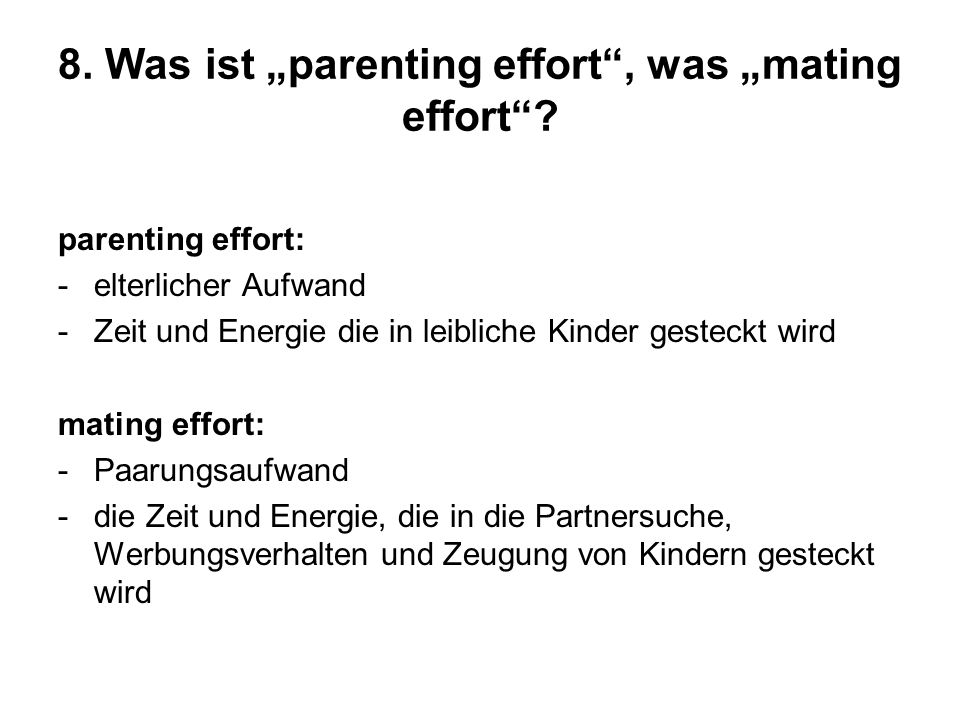 "8. Was ist ""parenting effort , was ""mating effort"