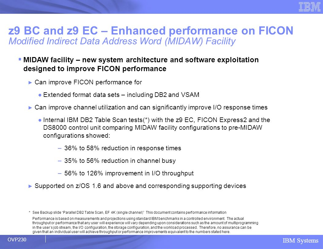 z9 BC and z9 EC – Enhanced performance on FICON Modified Indirect Data Address Word (MIDAW) Facility