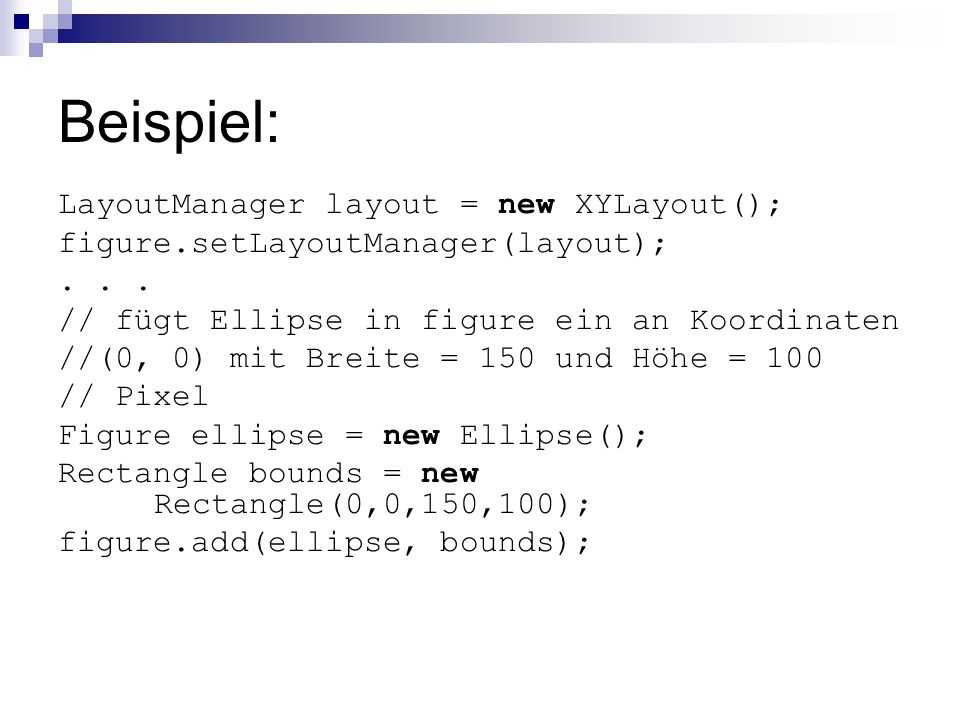 Beispiel: LayoutManager layout = new XYLayout();