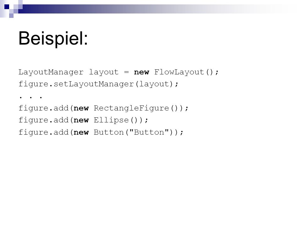 Beispiel: LayoutManager layout = new FlowLayout();
