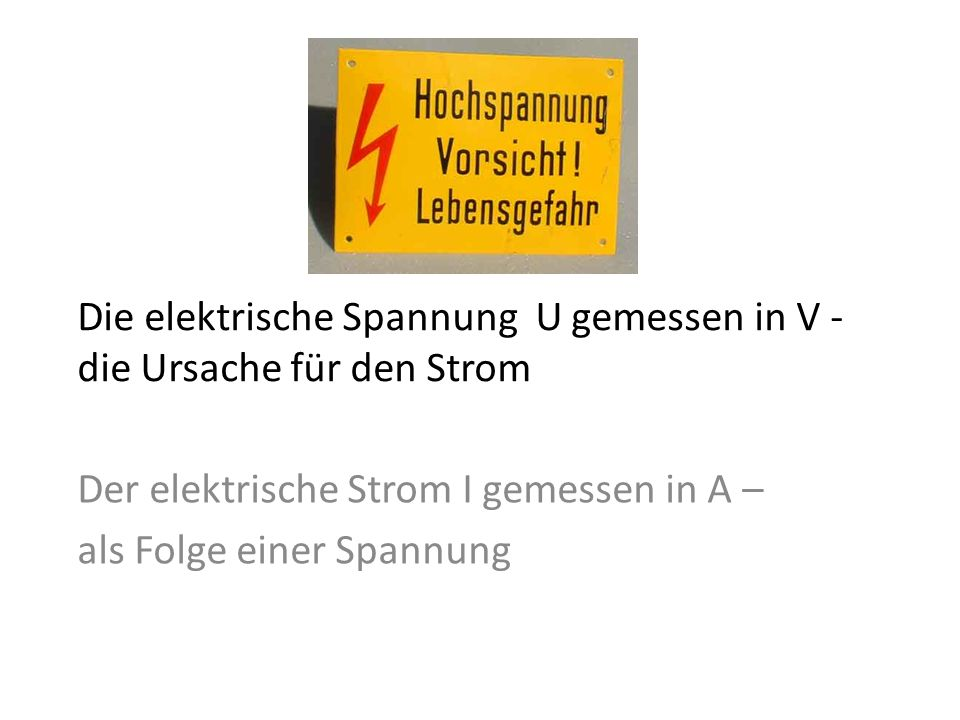 Die elektrische Spannung U gemessen in V - die Ursache für den Strom ...