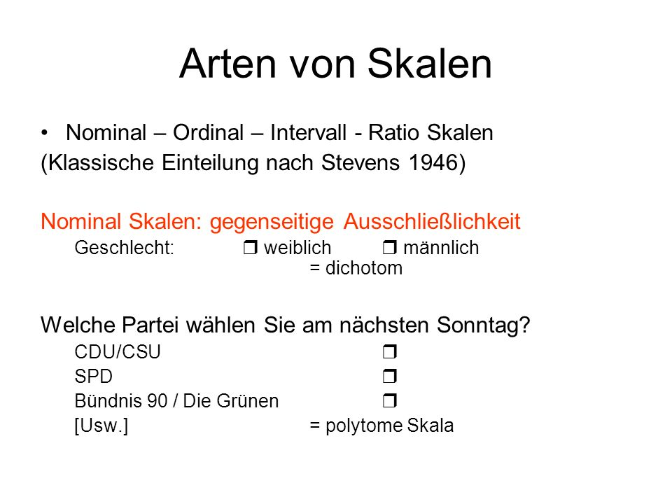 Arten von Skalen Nominal – Ordinal – Intervall - Ratio Skalen