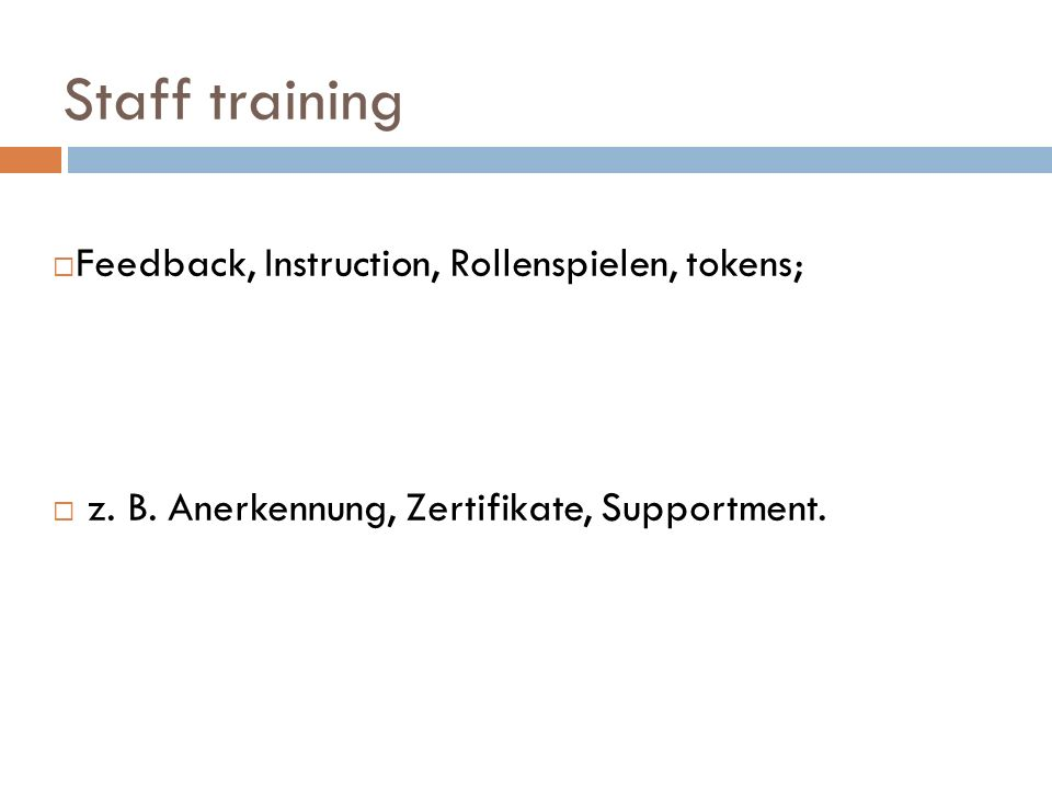 Staff training Feedback, Instruction, Rollenspielen, tokens;