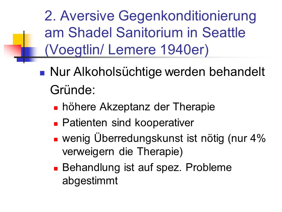 2. Aversive Gegenkonditionierung am Shadel Sanitorium in Seattle (Voegtlin/ Lemere 1940er)