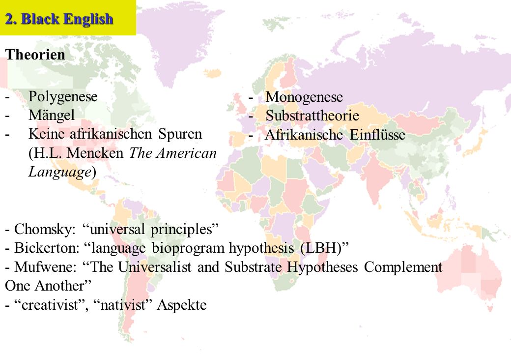 2. Black English Theorien. Polygenese. Mängel. Keine afrikanischen Spuren. (H.L. Mencken The American Language)