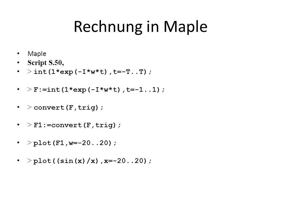 Rechnung in Maple Maple Script S.50, > int(1*exp(-I*w*t),t=-T..T);