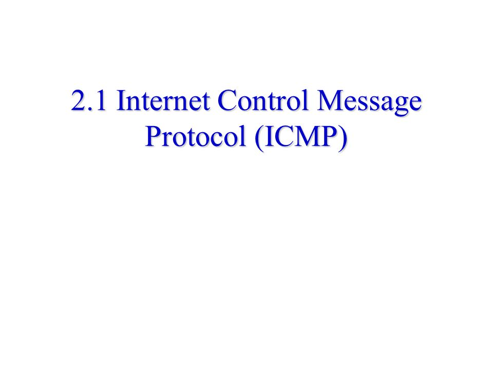 2.1 Internet Control Message Protocol (ICMP)