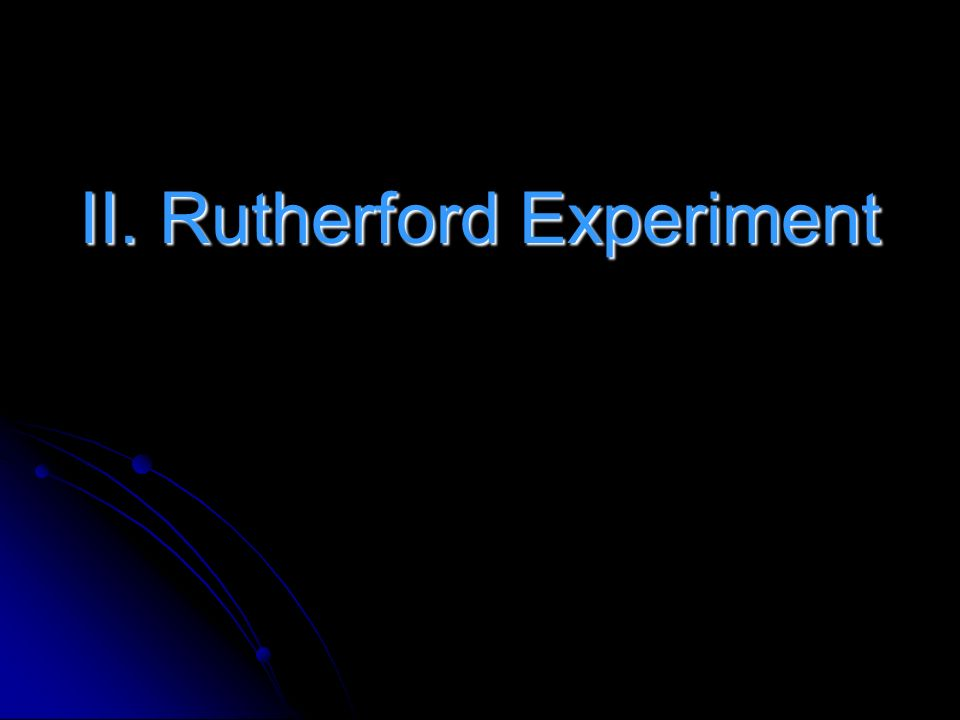 II. Rutherford Experiment