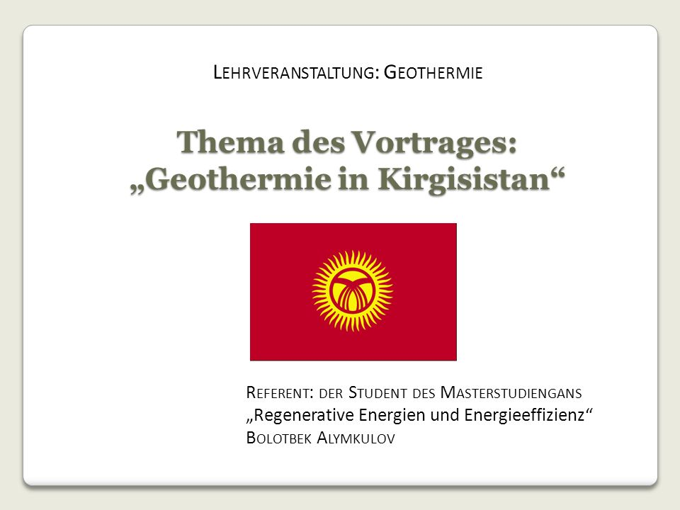"Thema des Vortrages: ""Geothermie in Kirgisistan"