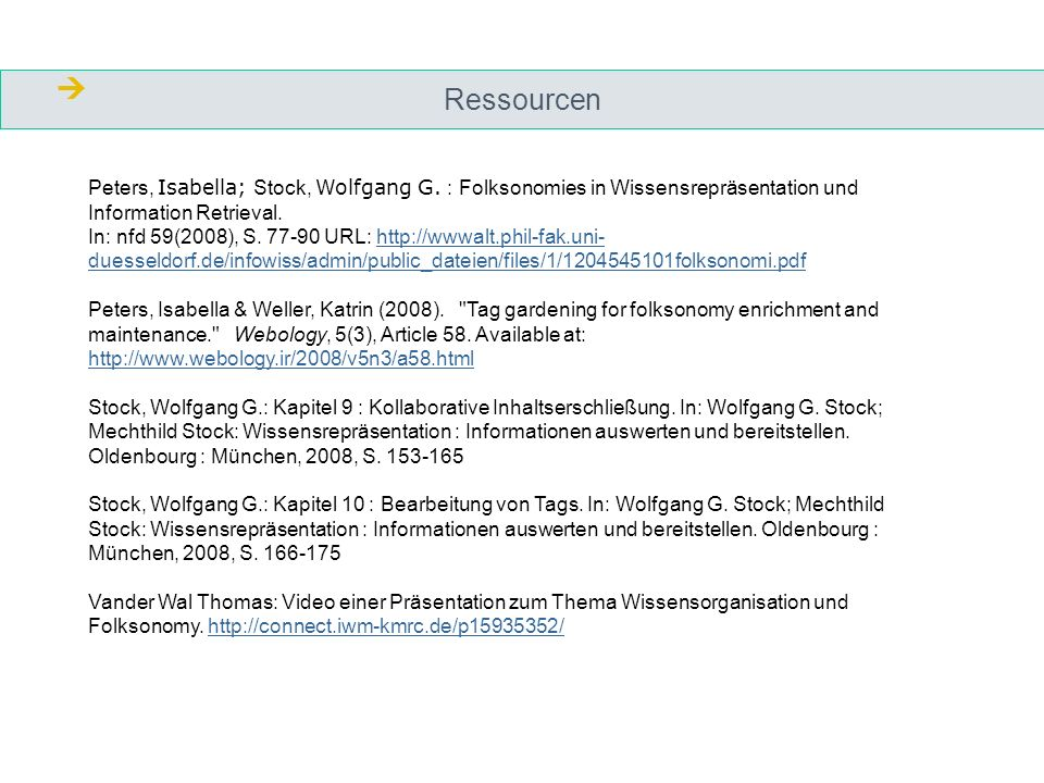  Ressourcen. Peters, Isabella; Stock, Wolfgang G. : Folksonomies in Wissensrepräsentation und Information Retrieval.