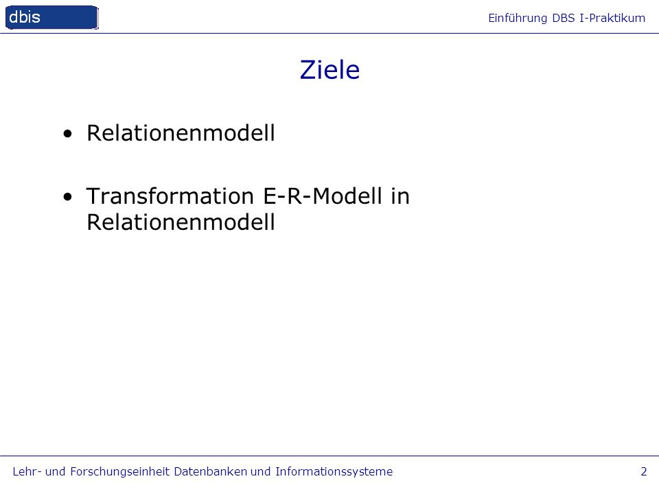 Ziele Relationenmodell Transformation E-R-Modell in Relationenmodell