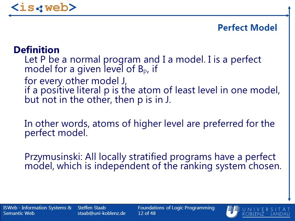 Perfect Model Definition Let P be a normal program and I a model. I is a perfect model for a given level of BP, if.