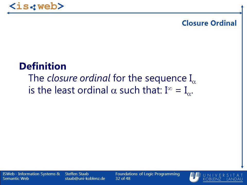 Closure Ordinal Definition The closure ordinal for the sequence I is the least ordinal  such that: I = I.