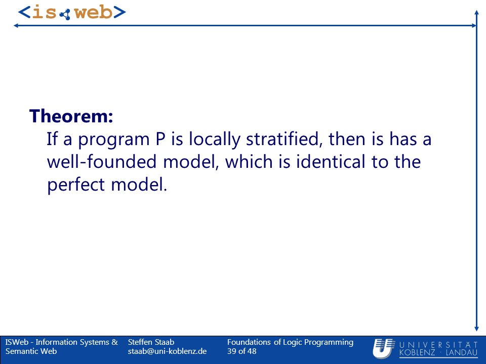 Theorem: If a program P is locally stratified, then is has a well-founded model, which is identical to the perfect model.
