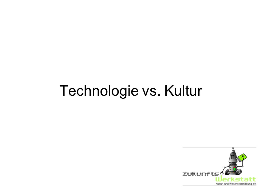 Technologie vs. Kultur
