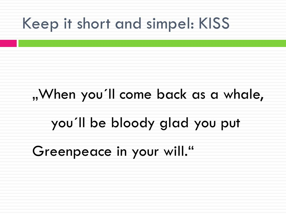 Keep it short and simpel: KISS