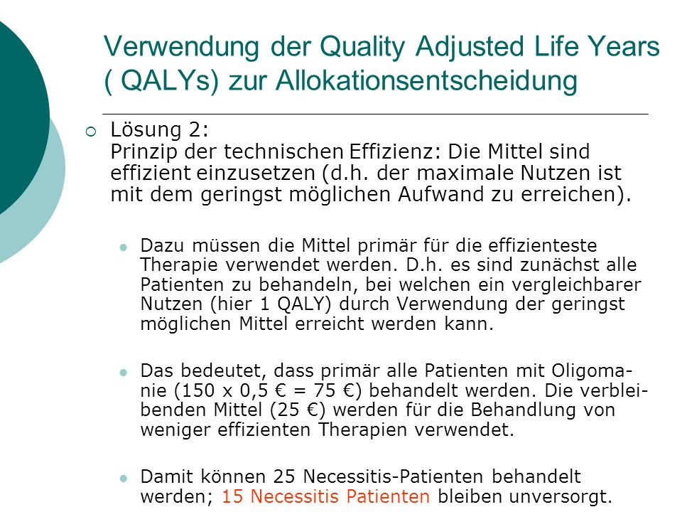 Verwendung der Quality Adjusted Life Years ( QALYs) zur Allokationsentscheidung