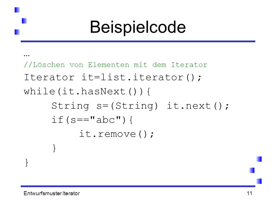 Beispielcode … Iterator it=list.iterator(); while(it.hasNext()){