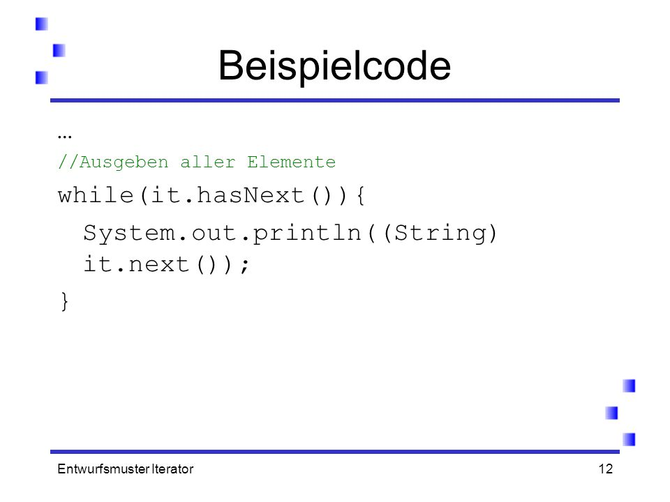 Beispielcode … while(it.hasNext()){