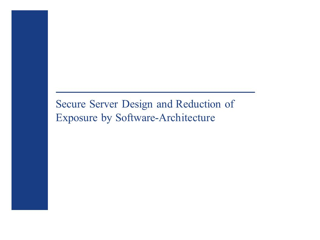 Secure Server Design and Reduction of Exposure by Software-Architecture