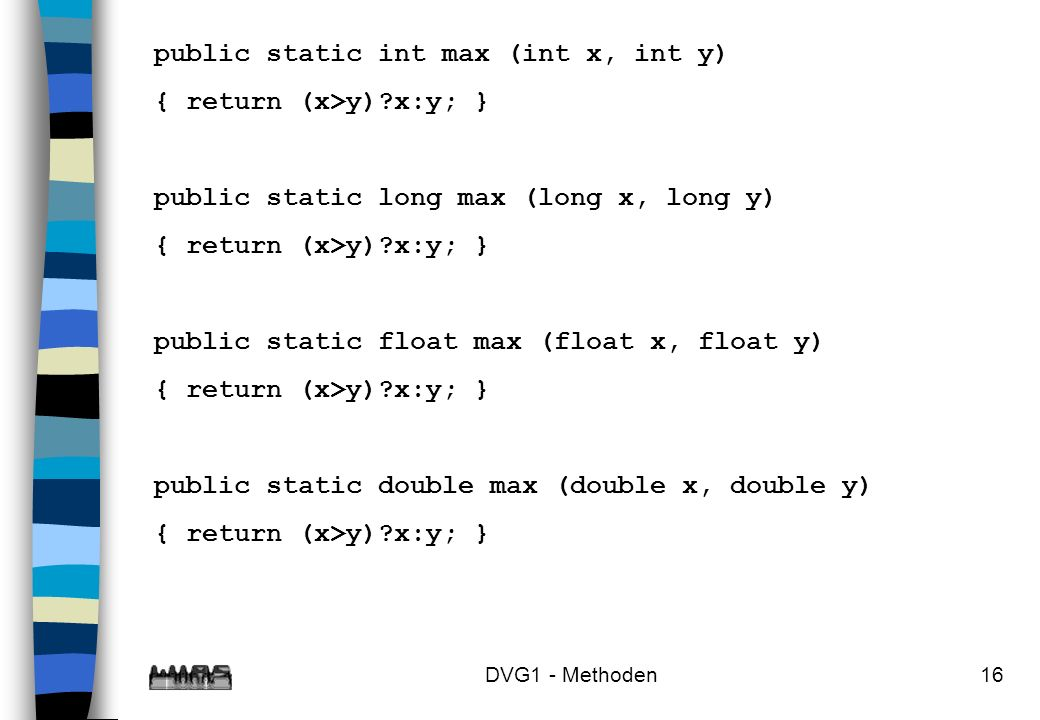 public static int max (int x, int y) { return (x>y) x:y; }