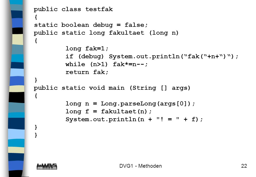 static boolean debug = false; public static long fakultaet (long n)