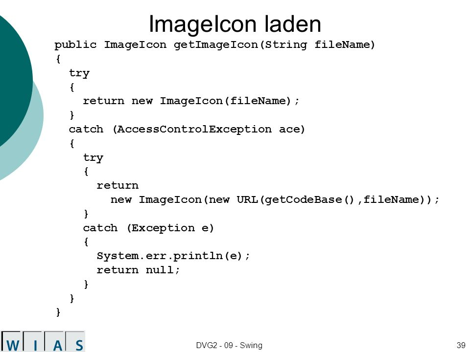 ImageIcon laden public ImageIcon getImageIcon(String fileName) { try