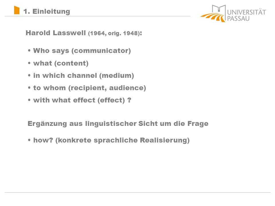 1. Einleitung Harold Lasswell (1964, orig. 1948): Who says (communicator) what (content) in which channel (medium)