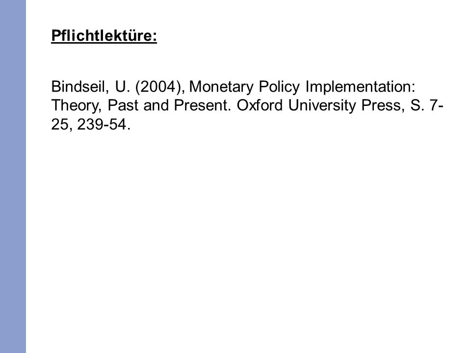Pflichtlektüre: Bindseil, U. (2004), Monetary Policy Implementation: Theory, Past and Present.