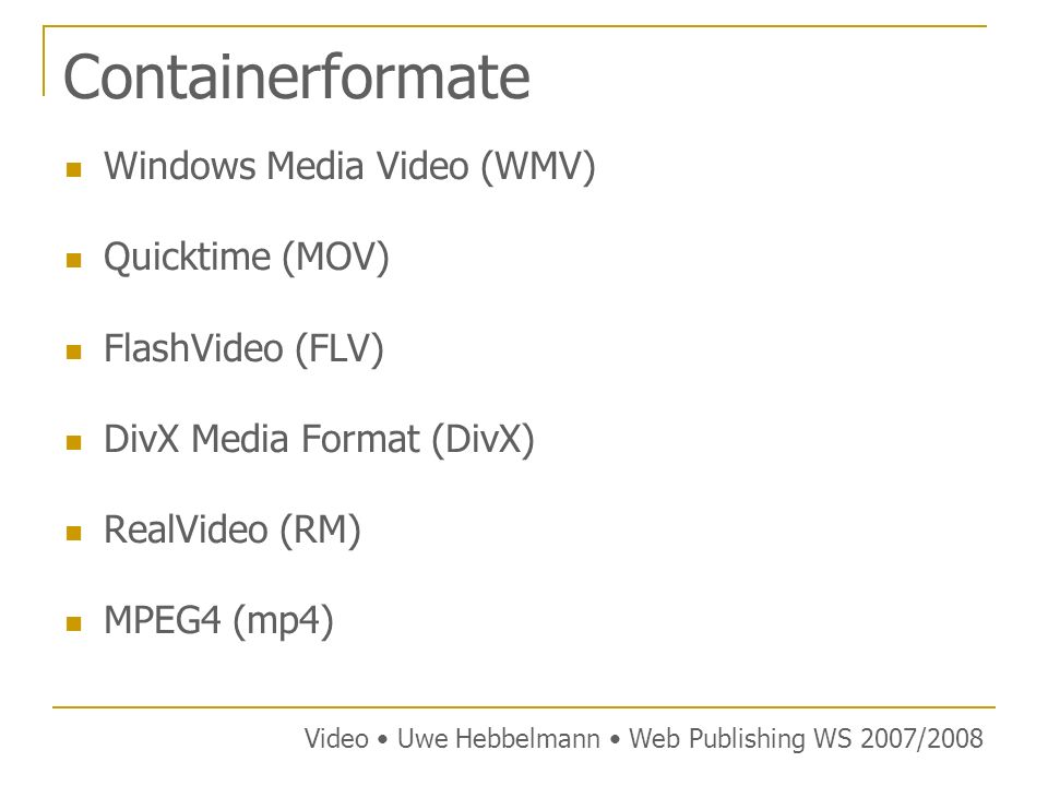 Containerformate Windows Media Video (WMV) Quicktime (MOV)