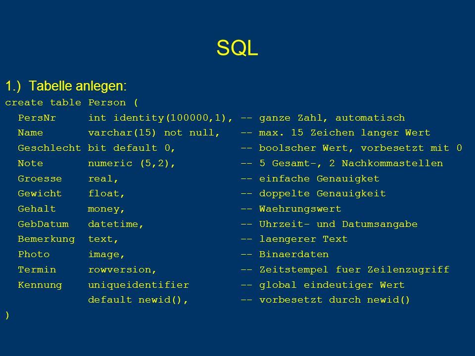 SQL 1.) Tabelle anlegen: create table Person (