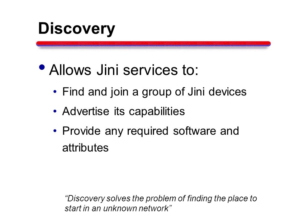 Discovery Allows Jini services to: