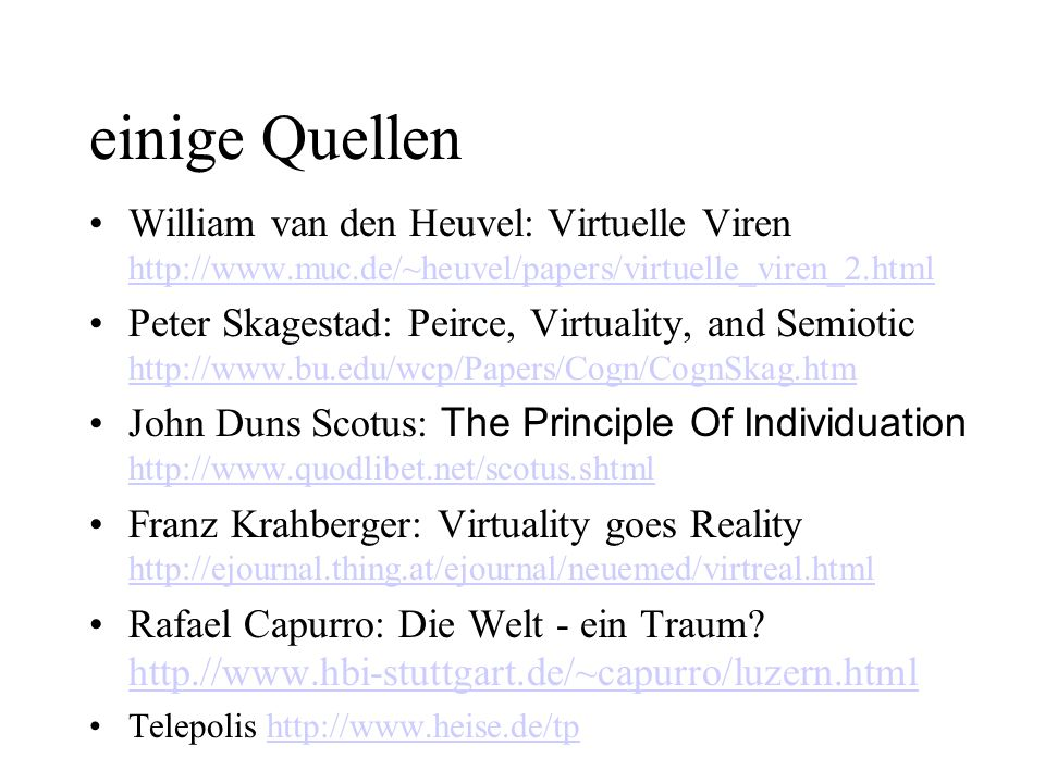 einige Quellen William van den Heuvel: Virtuelle Viren http://www.muc.de/~heuvel/papers/virtuelle_viren_2.html.