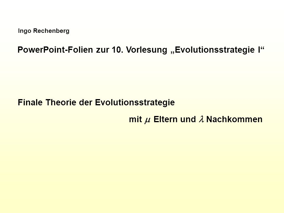 "PowerPoint-Folien zur 10. Vorlesung ""Evolutionsstrategie I"