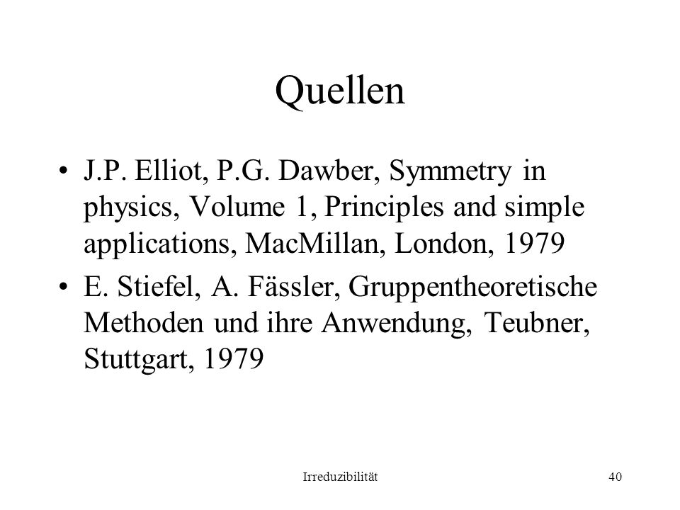 Quellen J.P. Elliot, P.G. Dawber, Symmetry in physics, Volume 1, Principles and simple applications, MacMillan, London, 1979.