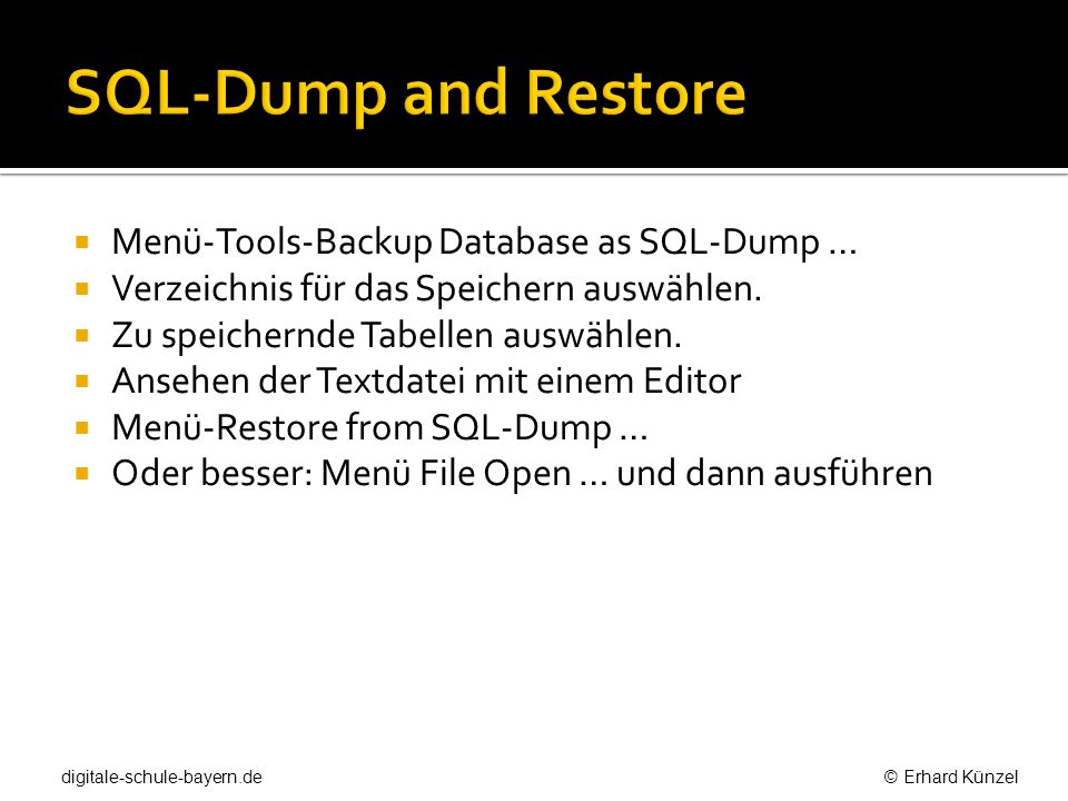 SQL-Dump and Restore Menü-Tools-Backup Database as SQL-Dump …