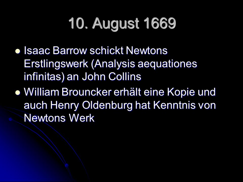 10. August 1669 Isaac Barrow schickt Newtons Erstlingswerk (Analysis aequationes infinitas) an John Collins.