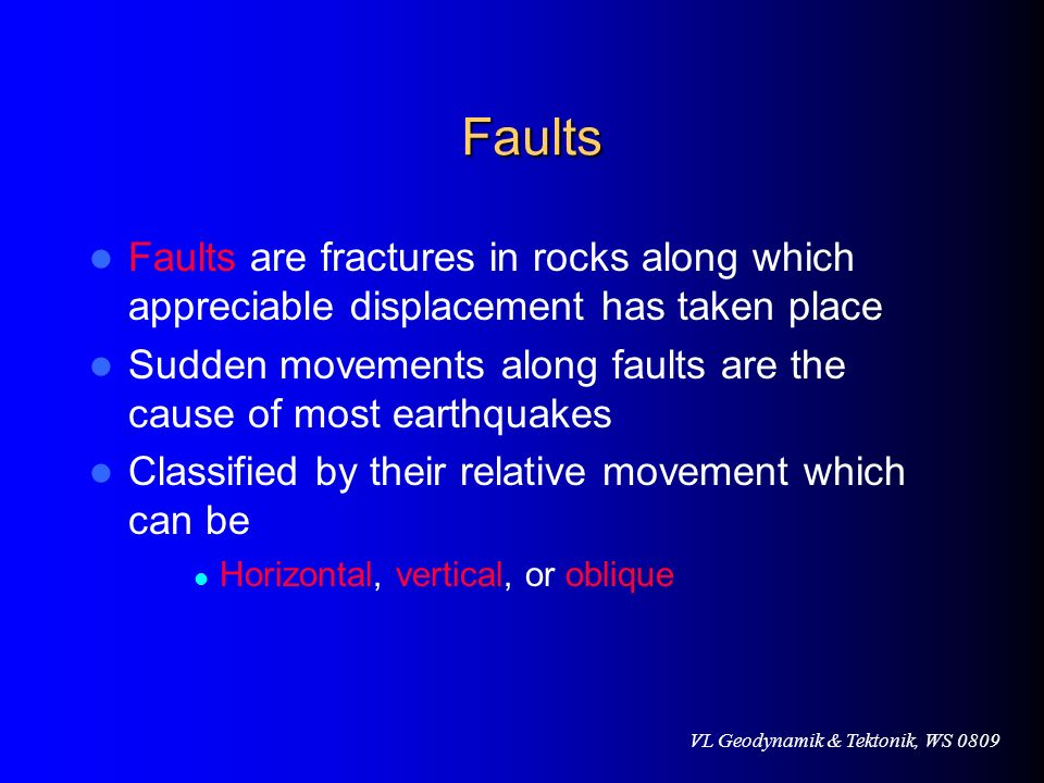 Faults Faults are fractures in rocks along which appreciable displacement has taken place.