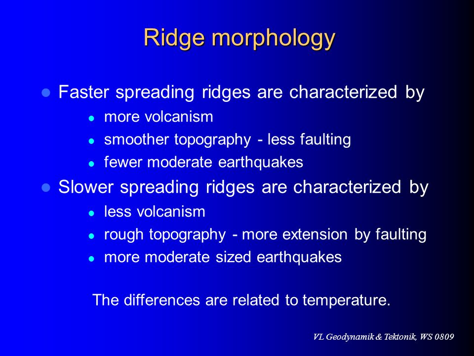 Ridge morphology Faster spreading ridges are characterized by