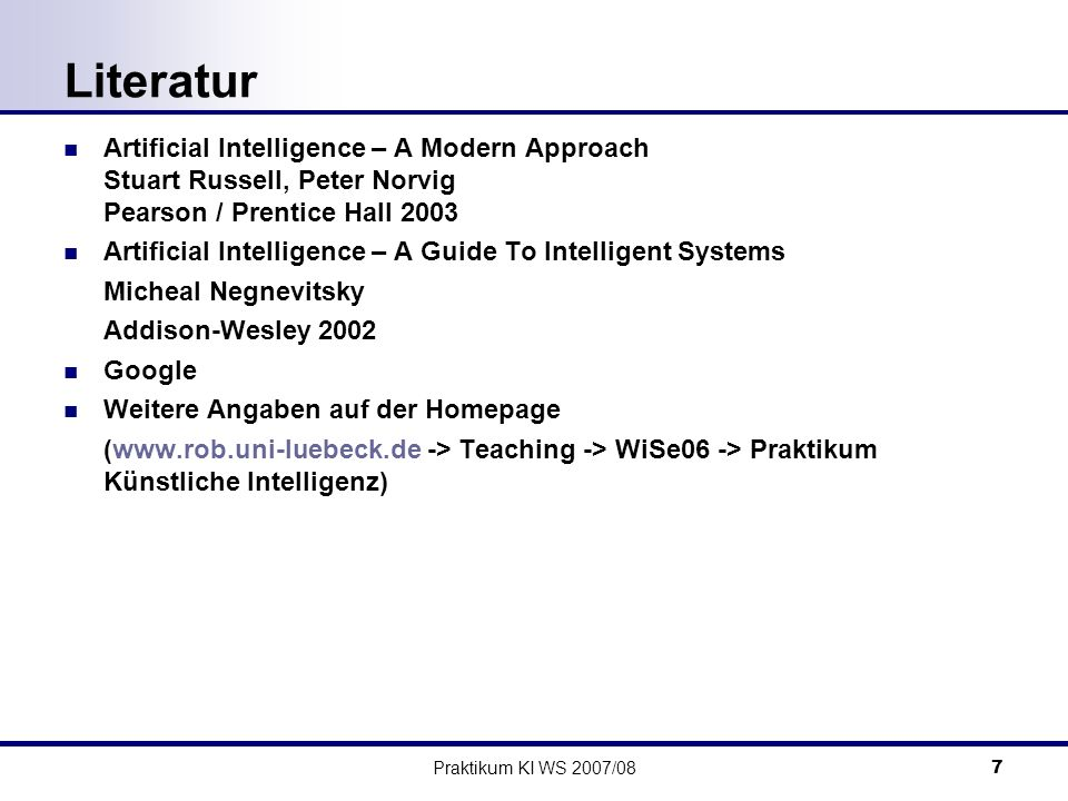 Literatur Artificial Intelligence – A Modern Approach Stuart Russell, Peter Norvig Pearson / Prentice Hall