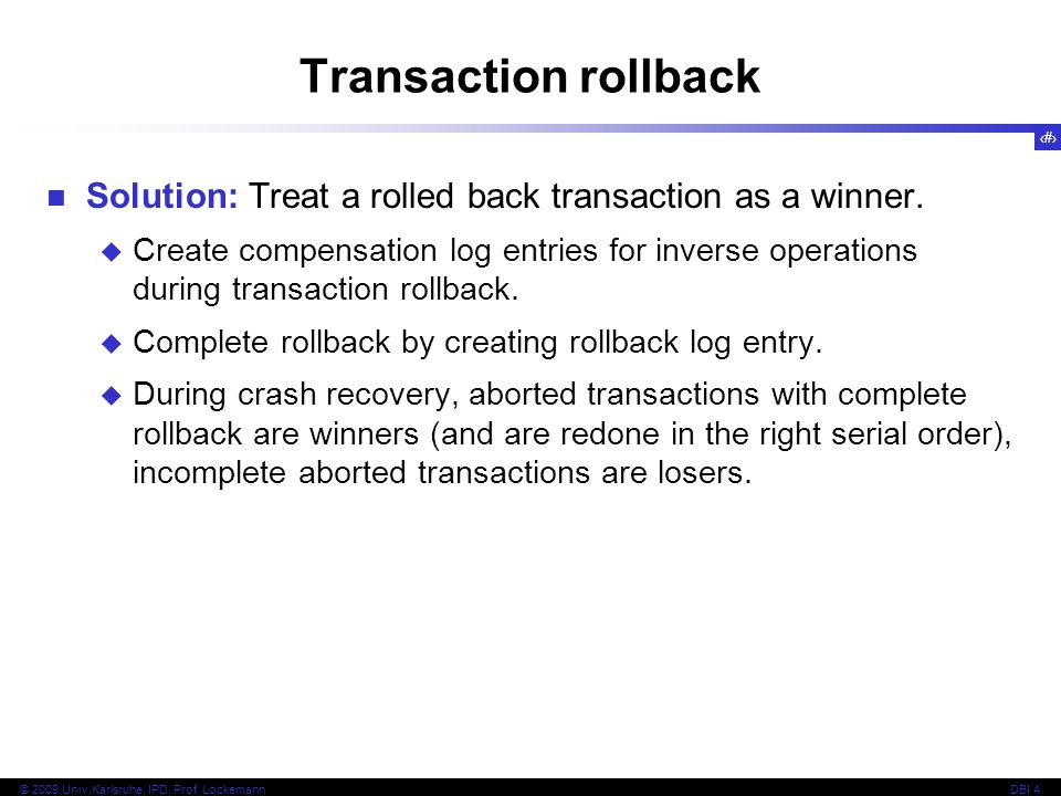 Transaction rollback Solution: Treat a rolled back transaction as a winner.
