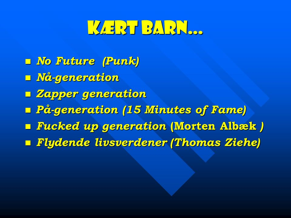 Kært barn… No Future (Punk) Nå-generation Zapper generation