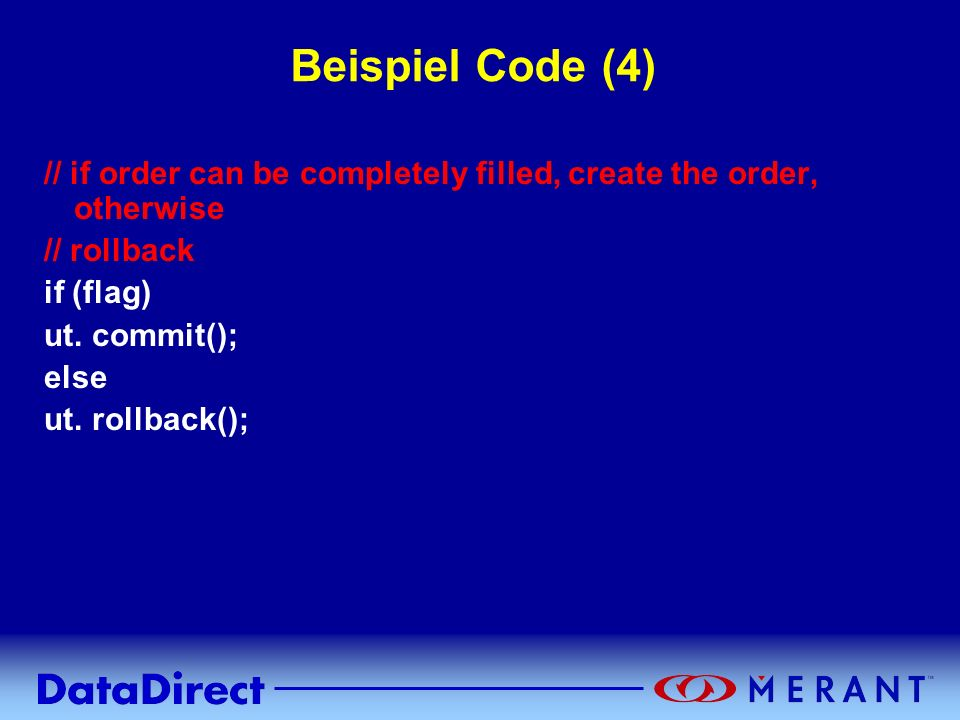 Beispiel Code (4) // if order can be completely filled, create the order, otherwise. // rollback. if (flag)