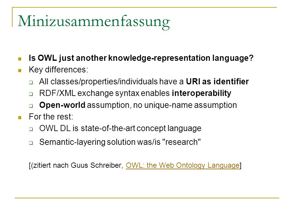 Minizusammenfassung Is OWL just another knowledge-representation language Key differences: